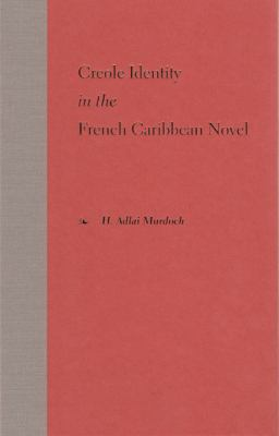 Creole Identity in the French Caribbean Novel 9780813018355