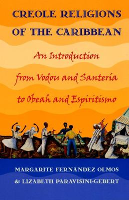 Creole Religions of the Caribbean: An Introduction from Vodou and Santeria to Obeah and Espiritismo 9780814727195