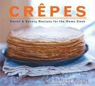 Crepes: Sweet & Savory Recipes for the Home Cook 9780811856812