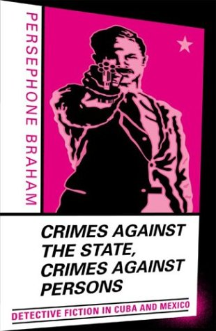 Crimes Against the State, Crimes Against Persons: Detective Fiction in Cuba and Mexico 9780816641352