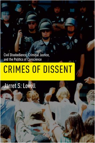 Crimes of Dissent: Civil Disobedience, Criminal Justice, and the Politics of Conscience 9780814752272