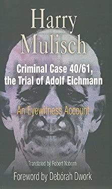 Criminal Case 40/61, the Trial of Adolf Eichmann: An Eyewitness Account 9780812220650