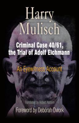 Criminal Case 40/61, the Trial of Adolf Eichmann: An Eyewitness Account 9780812238617