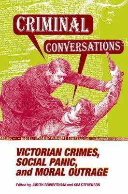 Criminal Conversations: Victorian Crimes, Social Panic, & Moral 9780814290439