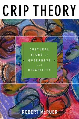 Crip Theory: Cultural Signs of Queerness and Disability 9780814757130