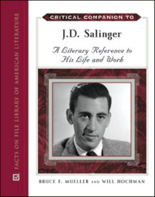 Critical Companion to J.D. Salinger: A Literary Reference to His Life and Work 9780816065974