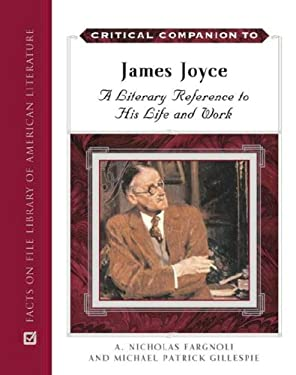 Critical Companion to James Joyce: A Literary Reference to His Life and Work 9780816062324
