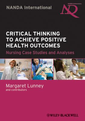 Critical Thinking to Achieve Positive Health Outcomes: Nursing Case Studies and Analyses 9780813816012