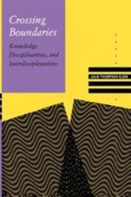 Crossing Boundaries: Knowledge, Disciplinarities, and Interdisciplinarities 9780813916798