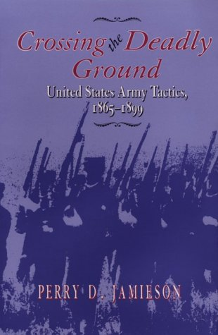 Crossing the Deadly Ground: United States Army Tactics, 1865-1899 9780817307608