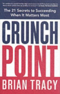 Crunch Point: The 21 Secrets to Succeeding When It Matters Most 9780814473719
