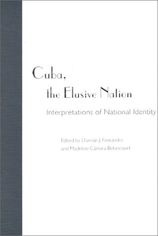 Cuba, the Elusive Nation: Interpretations of a National Identity 9780813018003