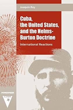 Cuba, the United States, and the Helms-Burton Doctrine: International Reactions 9780813017600