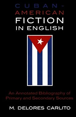 Cuban-American Fiction in English: An Annotated Bibliography of Primary and Secondary Sources 9780810856806