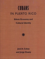 Cubans in Puerto Rico: Ethnic Economy and Cultural Identity 9780813014999