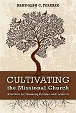 Cultivating the Missional Church: New Soil for Growing Vestries and Leaders 9780819228239