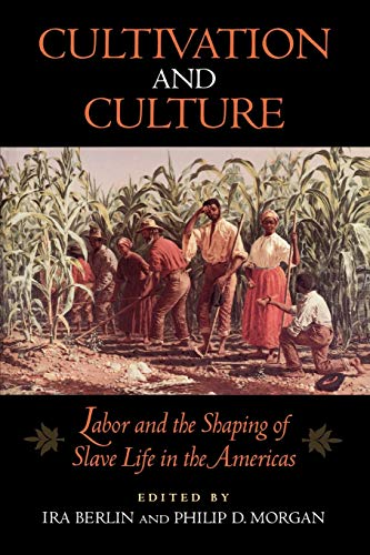 Cultivation and Culture: Labor and the Shaping of Slave Life in the Americas 9780813914244