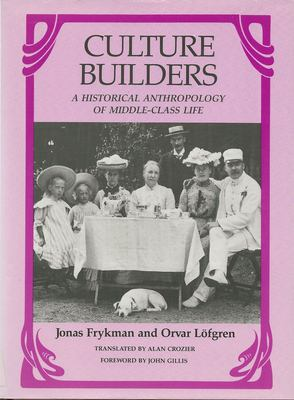 Culture Builders: A Historical Anthropology of Middle-Class Life 9780813512396