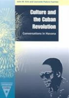 Culture and the Cuban Revolution: Conversations in Havana 9780813020785