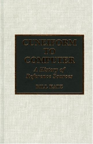 Cuneiform to Computer: A History of Reference Sources 9780810832909
