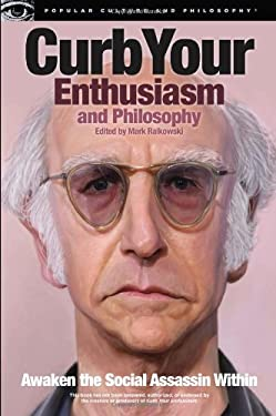 Curb Your Enthusiasm and Philosophy: Awaken the Social Assassin Within 9780812697667
