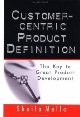 Customer-Centric Product Definition: The Key to Great Product Development 9780814406687