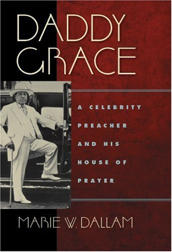 Daddy Grace: A Celebrity Preacher and His House of Prayer 9780814720103