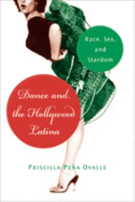 Dance and the Hollywood Latina: Race, Sex, and Stardom 9780813548814