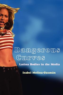 Dangerous Curves: Latina Bodies in the Media 9780814757369