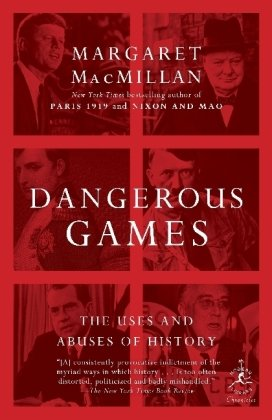 Dangerous Games: The Uses and Abuses of History 9780812979961