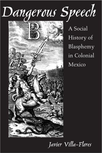Dangerous Speech: A Social History of Blasphemy in Colonial Mexico 9780816525638