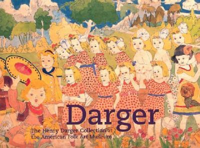 Darger: The Henry Darger Collection at the American Folk Art Museum 9780810913981