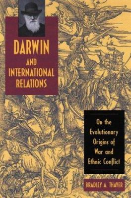 Darwin and International Relations: On the Evolutionary Origins of War and Ethnic Conflict 9780813123219