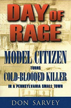 Day of Rage: Model Citizen Turns Cold-Blooded Killer in a Pennsylvania Small Town 9780811707930