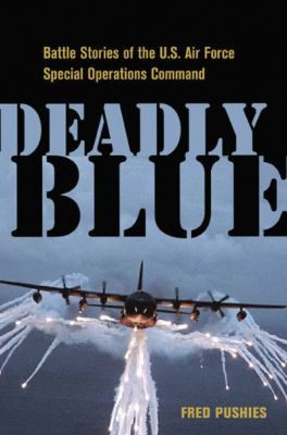 Deadly Blue: Battle Stories of the U.S. Air Force Special Operations Command 9780814413609