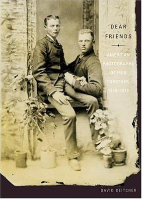 Dear Friends: American Photographs of Men Together, 1840-1918 9780810992306