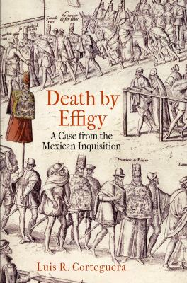 Death by Effigy: A Case from the Mexican Inquisition 9780812244397