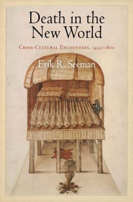 Death in the New World: Cross-Cultural Encounters, 1492-1800 9780812221947