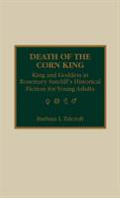 Death of the Corn King: King and Goddess in Rosemary Sutcliff's Historical Fiction for Young Adults 9780810829824