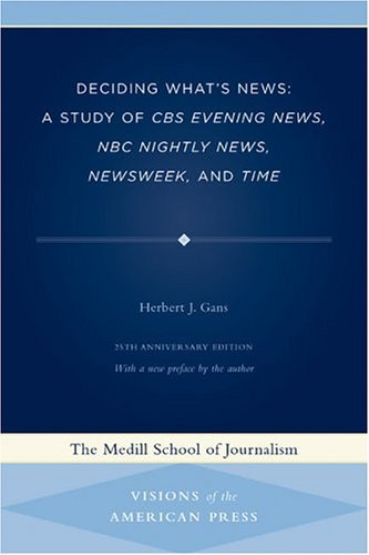 Deciding What's News: A Study of CBS Evening News, NBC Nightly News, Newsweek, and Time 9780810122376