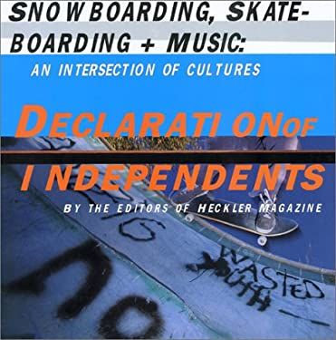 Declaration of Independents: Snowboarding, Skateboarding, and Music an Intersection of Cultures 9780811829977