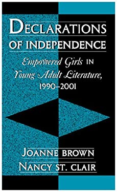 Declarations of Independence: Empowered Girls in Young Adult Literature, 1990-2001 9780810842908