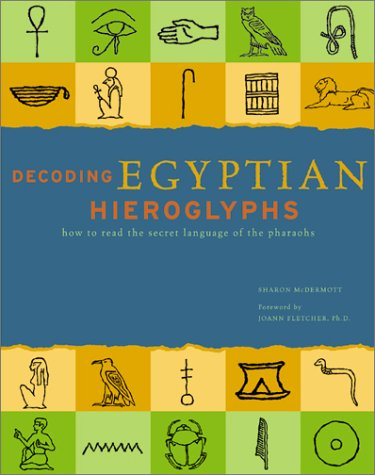 Decoding Egyptian Hieroglyphs: How to Read the Secret Language of the Pharaohs 9780811832250