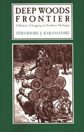 Deep Woods Frontier: A History of Logging in Northern Michigan 3434010