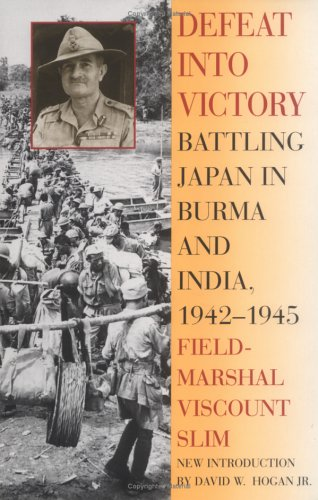 Defeat Into Victory: Battling Japan in Burma and India, 1942-1945 9780815410225