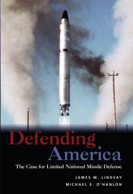 Defending America: The Case for Limited National Missile Defense 9780815700081