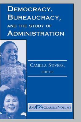 Democracy, Bureaucracy, and the Study of Administration 9780813398099