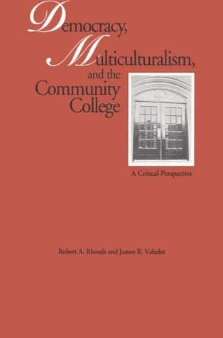 Democracy, Multiculturalism, and the Community College: Toward a Sound Alternative 9780815323242