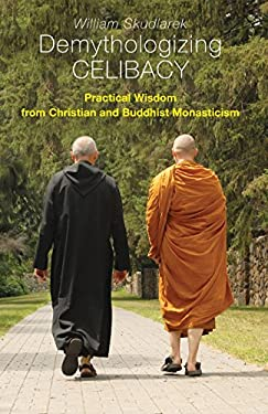 Demythologizing Celibacy: Practical Wisdom from Christian and Buddhist Monasticism 9780814629475