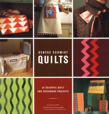 Denyse Schmidt Quilts: 30 Colorful Quilt and Patchwork Projects 9780811844420